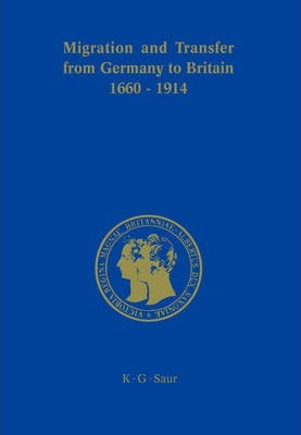 Migration and Transfer from Germany to Britain 1660 to 1914