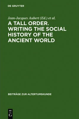 A Tall Order. Writing the Social History of the Ancient World