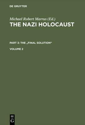"""The Nazi Holocaust. Part 3: The """"Final Solution"""". Volume 2"""