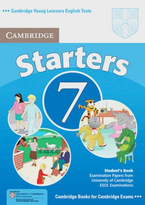 Cambridge Young Learners English Tests. Examination papers from the University of Cambridge Local Examinations Syndicate. Cambridge Starters 7. Student's Book