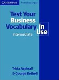 Test Your Business Vocabulary in Use. Intermediate / Upper-Intermediate. Edition with answers