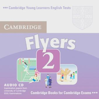 Cambridge Young Learners English Tests. Begleitende Audio CD zu Cambridge Young Learners English Test Flyers 2