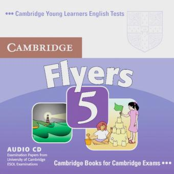 Cambridge Young Learners English Tests. Examination papers from the University of Cambridge Local Examinations Syndicate. Cambridge Flyers 5. Audio-CD