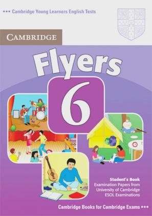 Cambridge Young Learners English Tests. Examination papers from the University of Cambridge Local Examinations Syndicate / Cambridge Flyers 6 / Student's Book