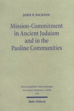 Mission-Commitment in Ancient Judaism and in the Pauline Communities  The Shape, Extent and Background of Early Christian Mission