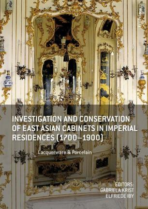 Investigation And Conservation Of East Asian Cabinets In Imperial  Residences (1700 1900)