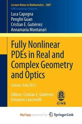 Fully Nonlinear Pdes in Real and Complex Geometry and Optics