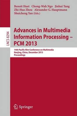 Advances in Multimedia Information Processing - PCM 2013: 14th Pacific-Rim Conference on Multimedia, Nanjing, China, December 13-16, 2013, Proceedings
