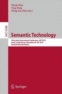 Semantic Technology: Third Joint International Conference, JIST 2013, Seoul, South Korea, November 28--30, 2013, Revised Selected Papers