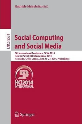 Social Computing and Social Media: 6th International Conference, SCSM 2014, Held as Part of HCI International 2014, Heraklion, Crete, Greece, June 22-27, 2014, Proceedings