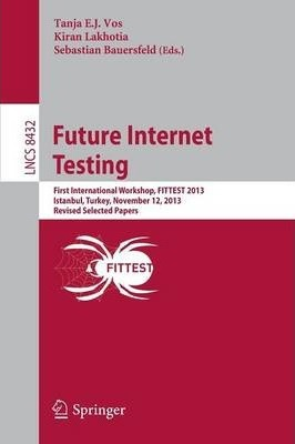 Future Internet Testing: First International Workshop, FITTEST 2013, Istanbul, Turkey, November 12, 2013, Revised Selected Papers