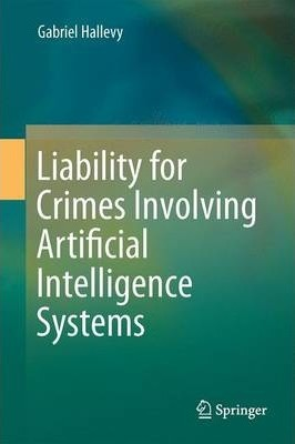 Liability for Crimes Involving Artificial Intelligence Systems