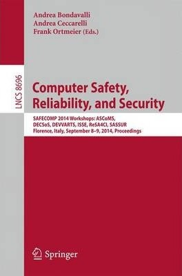 Computer Safety, Reliability, and Security: SAFECOMP 2014 Workshops: ASCoMS, DECSoS, DEVVARTS, ISSE, ReSA4CI, SASSUR. Florence, Italy, September 8-9, 2014, Proceedings