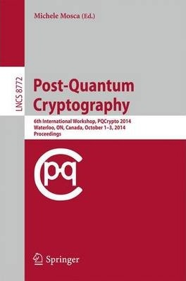 Post-Quantum Cryptography  6th International Workshop, PQCrypto 2014, Waterloo, ON, Canada, October 1-3, 2014. Proceedings