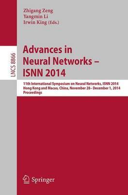 Advances in Neural Networks - ISNN 2014: 11th International Symposium on Neural Networks, ISNN 2014, Hong Kong and Macao, China, November 28 -- December 1, 2014. Proceedings