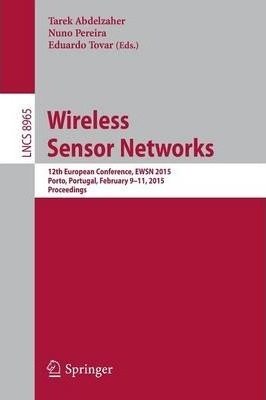 Wireless Sensor Networks: 12th European Conference, EWSN 2015, Porto, Portugal, February 9-11, 2015, Proceedings