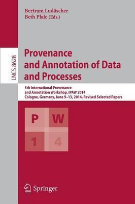 Provenance and Annotation of Data and Processes: 5th International Provenance and Annotation Workshop, IPAW 2014, Cologne, Germany, June 9-13, 2014. Revised Selected Papers