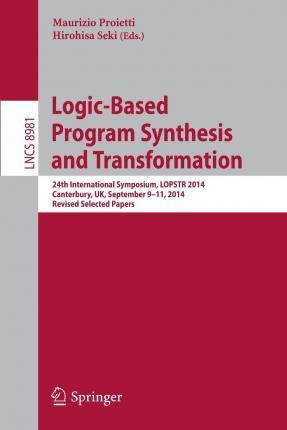 Logic-Based Program Synthesis and Transformation: 24th International Symposium, LOPSTR 2014, Canterbury, UK, September 9-11, 2014. Revised Selected Papers
