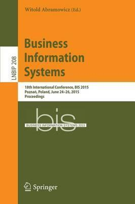 Business Information Systems: 18th International Conference, BIS 2015, Poznan, Poland, June 24-26, 2015, Proceedings