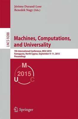 Machines, Computations, and Universality  7th International Conference, MCU 2015, Famagusta, North Cyprus, September 9-11, 2015, Proceedings