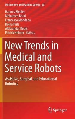 New Trends in Medical and Service Robots  Assistive, Surgical and Educational Robotics