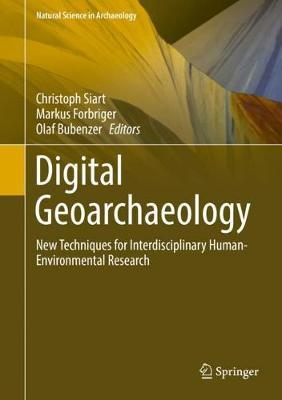 Digital Geoarchaeology : New Techniques for Interdisciplinary Human-Environmental Research