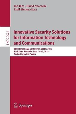 Innovative Security Solutions for Information Technology and Communications: 8th International Conference, SECITC 2015, Bucharest, Romania, June 11-12, 2015. Revised Selected Papers