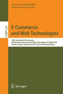 E-Commerce and Web Technologies: 16th International Conference on Electronic Commerce and Web Technologies,  EC-Web 2015, Valencia, Spain, September 2015, Revised Selected Papers