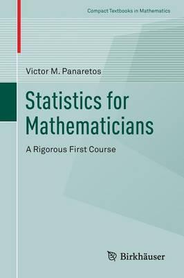 Statistics for Mathematicians : Victor M  Panaretos : 9783319283395