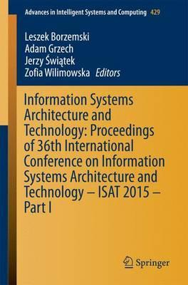 Information Systems Architecture and Technology: Proceedings of 36th International Conference on Information Systems Architecture and Technology - ISAT 2015 - Part I