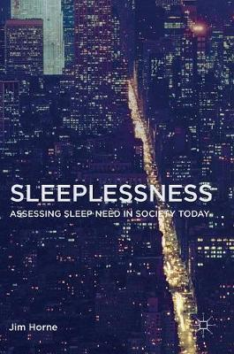 Sleeplessness : Assessing Sleep Need in Society Today – Jim Horne