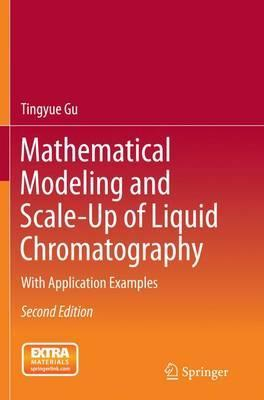 Mathematical Modeling and Scale-Up of Liquid Chromatography: With Application Examples