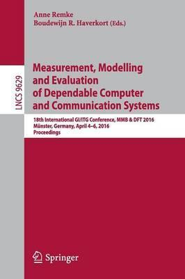 Measurement, Modelling and Evaluation of Dependable Computer and Communication Systems: 18th International GI/ITG Conference, MMB & DFT 2016, Munster, Germany, April 4-6, 2016, Proceedings