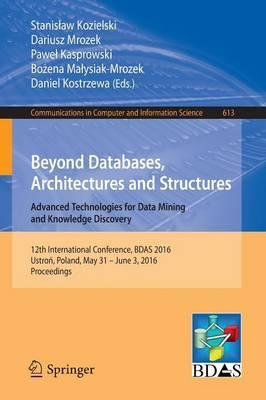 Beyond Databases, Architectures and Structures. Advanced Technologies for Data Mining and Knowledge Discovery: 12th International Conference, BDAS 2016, Ustron, Poland, May 31 - June 3, 2016, Proceedings