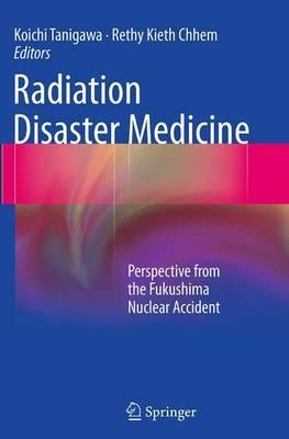 Radiation Disaster Medicine : Perspective from the Fukushima Nuclear Accident
