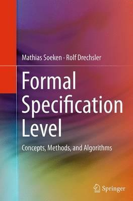 Formal Specification Level: Concepts, Methods, and Algorithms