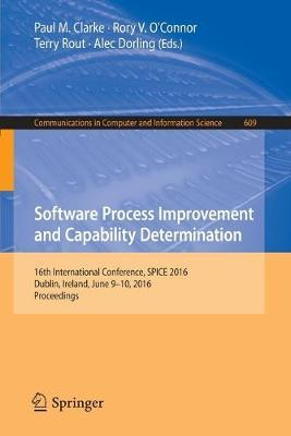Software Process Improvement and Capability Determination: 16th International Conference, SPICE 2016, Dublin, Ireland, June 9-10, 2016, Proceedings