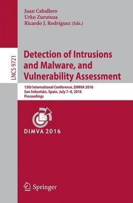 Detection of Intrusions and Malware, and Vulnerability Assessment : 13th International Conference, DIMVA 2016, San Sebastian, Spain, July 7-8, 2016, Proceedings