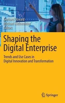 Shaping the Digital Enterprise  Trends and Use Cases in Digital Innovation and Transformation