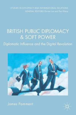 British Public Diplomacy and Soft Power  Diplomatic Influence and the Digital Revolution