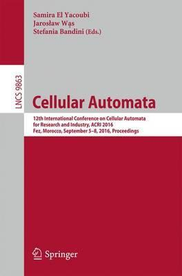 Cellular Automata: 12th International Conference on Cellular Automata for Research and Industry, ACRI 2016, Fez, Morocco, September 5-8, 2016. Proceedings