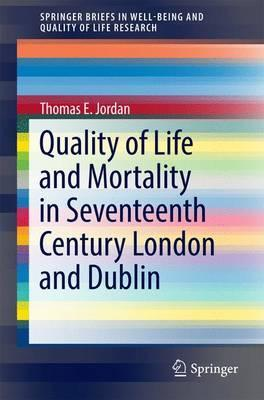 Quality of Life and Mortality in Seventeenth Century London and Dublin