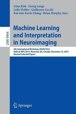 Machine Learning and Interpretation in Neuroimaging: 4th International Workshop, MLINI 2014, Held at NIPS 2014, Montreal, QC, Canada, December 13, 2014, Revised Selected Papers