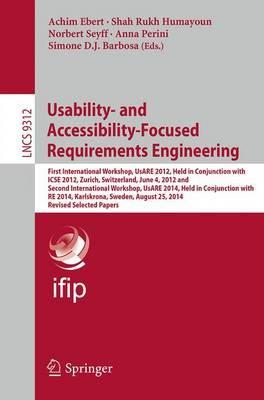 Usability- and Accessibility-Focused Requirements Engineering: First International Workshop, UsARE 2012, Held in Conjunction with ICSE 2012, Zurich, Switzerland, June 4, 2012 and Second International Workshop, UsARE 2014, Held in Conjunction with RE 2014, Karlskrona, Sweden, August 25, 2014, Revised Selected Papers
