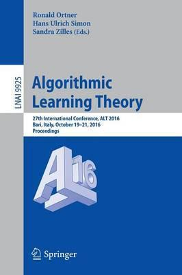 Algorithmic Learning Theory: 27th International Conference, ALT 2016, Bari, Italy, October 19-21, 2016, Proceedings
