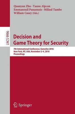 Decision and Game Theory for Security: 7th International Conference, GameSec 2016, New York, NY, USA, November 2-4, 2016, Proceedings