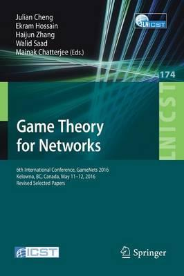 Game Theory for Networks  6th International Conference, GameNets 2016, Kelowna, BC, Canada, May 11-12, 2016, Revised Selected Papers
