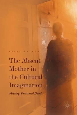 The Absent Mother in the Cultural Imagination  Missing, Presumed Dead