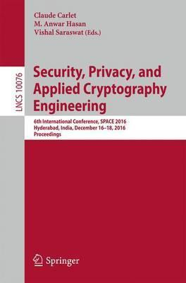 Security, Privacy, and Applied Cryptography Engineering: 6th International Conference, SPACE 2016, Hyderabad, India, December 14-18, 2016, Proceedings