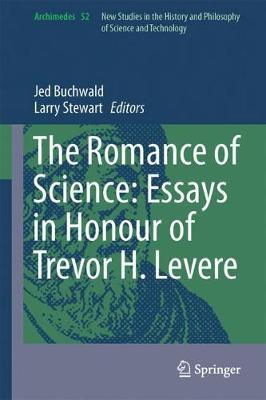 The Romance Of Science Essays In Honour Of Trevor H Levere  Jed Z  The Romance Of Science Essays In Honour Of Trevor H Levere